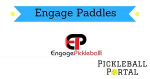 Engage Pickleball Paddles | Buyers Guide & Reviews 2018