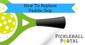 How to Correctly Replace Pickleball Paddle Grip